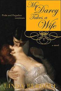Mr. Darcy Takes a Wife, by Linda Berdoll (2004)