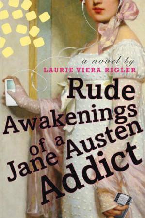 Rude Awakening of a Jane Austen Addict, by Laurie Viera Rigler (2009)