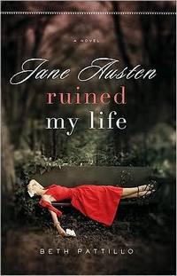 Jane Austen Ruined My Life, by Beth Pattillo (2009)