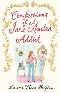 Confessions of a Jane Austen Addict (UK edition), by Laurie Viera Rigler (2009)