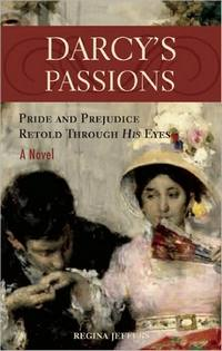 Darcy's Passions: Pride and Prejudice Retold Through His Eyes: A Novel, by Regina Jeffers (2009)