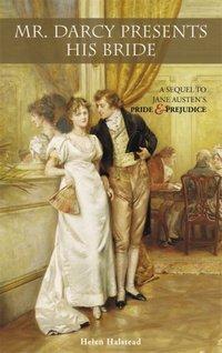 Mr. Darcy Presents His Bride, by Helen Halstead (2007)