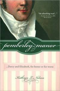 Pemberley Manor: Darcy and Elizabeth, for better or worse, by Kathryn L. Nelson (2009)