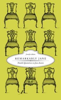 Remarkably Jane: Notable Quotations on Jane Austen, by Jennifer Adams (2009)