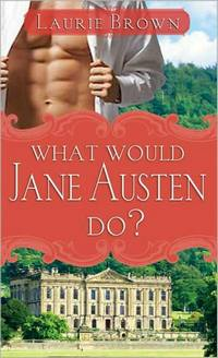 What Would Jane Austen Say? (2009), by Laurie Brown