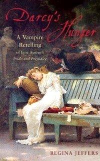 Darcy's Hunger, by Regina Jeffers (2009)