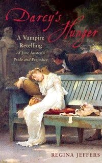 Darcy's Hunger, by Regina Jeffers (2009)
