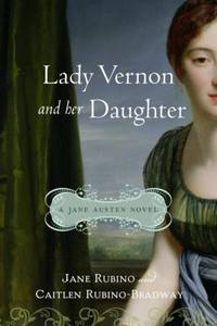 Lady Vernon and Her Daughter: A Novel of Jane Austen's Lady Susan, by Jane Rubino and Caitlen Rubino-Bradway (2009)