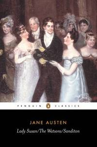 Lady Susan, The Watsons and Sandition (Penguin Classics) 2003