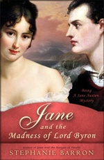 Jane and the Madness of Lord Byron: Being a Jane Austen Mystery, by Stephanie Barron (2010)