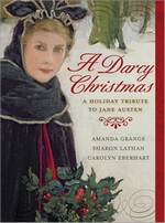 A Darcy Christmas: A Holiday Tribute to Jane Austen, by Sharon Lathan, Amanda Grange and Carolyn Eberhart (2010)