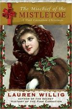 The Mischief of the Mistletoe: A Pink Carnation Christmas, by Lauren Willig (2010)