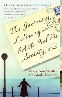 The Guernsey Literary and Potato Peel Pie Society, by Mary Ann Shaffer and Annie Barrows (2009)