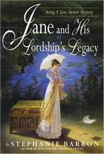 Jane and His Lordship's Legacy, by Stephanie Barron (2005)