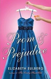 Prom and Prejudice, by Elizabeth Eulberg (2011)