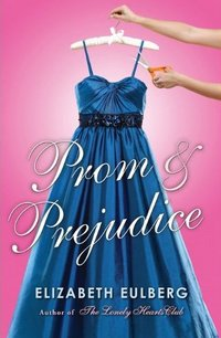 Prom and Prejudice, by Elizabeth Eulberg (2011)