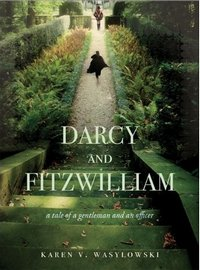 Darcy and Fitzwilliam: A Tale of a Gentleman and an Officer, by Karen V. Wasylowski (2011)