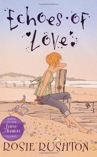 Echoes of Love: Jane Austen in the 21st Century Book 5, by Rosie Rushton (2010)