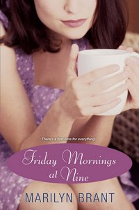 Friday Mornings at Nine, by Marilyn Brant (2010)