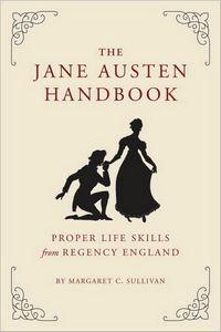 The Jane Austen Handbook: Proper Life Skills from Regency England, by Margaret C. Sullivan (2011)