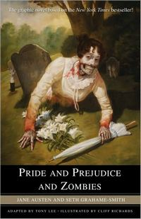 Pride and Prejudice and Zombies: The Graphic Novel, adapted by Tony Lee and Illustrated by Cliff Richards (2010)