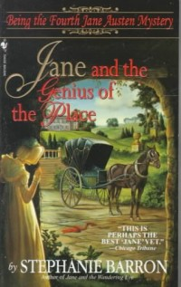 Jane and the Genius of the Place: Being the Fourth Jane Austen Mystery, by Stephanie Barron (1999)