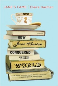 Janes Fame: How Jane Austen Conquered the World, by Clarie Harman (2011)