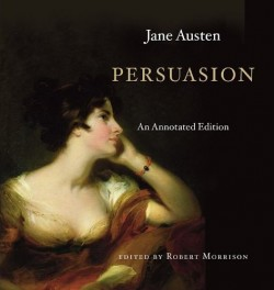 Persuasion: An Annotated Edition, by Jane Austen, edited by, Robert Morrison (2011)