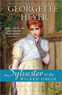 Sylvester, or the Wicked Uncle, by Georgette Heyer (2011)