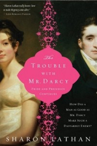 The Trouble with Mr. Darcy, by Sharon Lathan (2011)