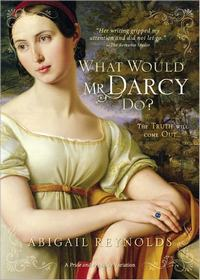 What Would Mr. Darcy Do, by Abigail Reynolds (2011)