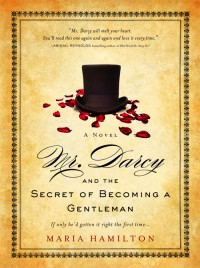 Mr. Darcy and the Secret of Becoming a Gentleman, by Maria Hamilton (2011)