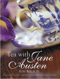 Tea with Jane Austen, by Kim Wilson (2011)