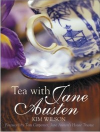 Tea with Jane Austen, by Kim Wilson (2011)