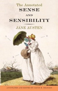 The Annontated Sense and Sensibility, by Jane Austen, Annotated & Edited by David M. Shapard (2011)
