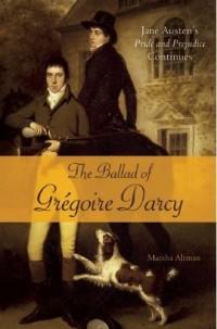 The Ballad of Gregoire Darcy: Jane Austen's Pride and Prejudice Continues, by Marsha Altman (2011)