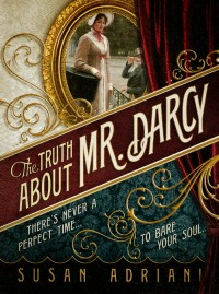 The Truth About Mr. Darcy, by Susan Adriani (2011)