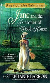 Jane and the Prisoner of the Wool House, Being the Sixth Jane Austen Mystery, by Stephanie Barron (2002)