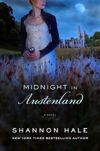 Midnight at Austenland: A Novel, by Shannon Hale (2012)