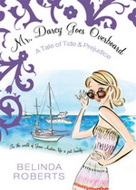Mr. Darcy Goes Overboard, by Belinda Roberts (2011)