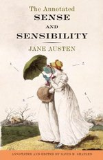The Annotated Sense and Sensibility, by Jane Austenm edited by David M. Shapard (2011)