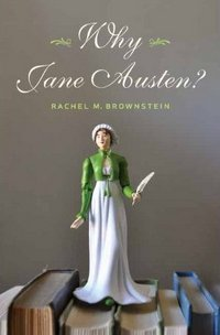 Why Jane Austen, by Rachel M. Brownstein (2011)