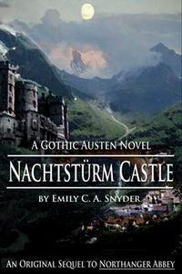 Nachtstürm Castle: A Gothic Austen Novel, by Emily C.A. Snyder