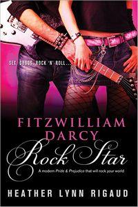 Fitzwilliam Darcy, Rock Star, by Heather Lynn Rigaud (2011)