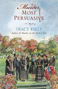 Murder Most Persuasive: A Mystery, by Tracy Kiely (2011)