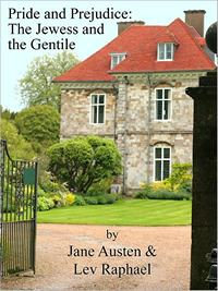 Pride and Prejudice: The Jewess and the Gentile, by Lev Raphael (2011)