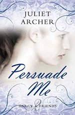 Persuade Me (Darcy & Friends 2), by Juliet Archer (2011)