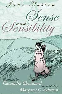 Sense and Sensibility (The Jane Austen Bicentenary Library), by Jane Austen, annotated by Margaret C. Sullivan, illustrated by Cassandra Chouinard (2011)