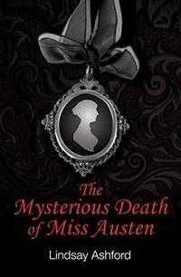 The Mysterious Death of Miss Austen, by Lindsay Ashford (2011)