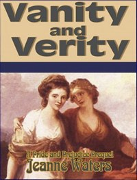 Vanity and Verity: A Pride and Prejudice Prequel, by Jeanne Waters (2011)